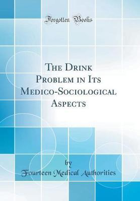 The Drink Problem in Its Medico-Sociological Aspects (Classic Reprint) by Fourteen Medical Authorities image