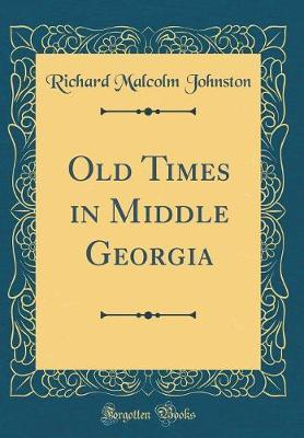 Old Times in Middle Georgia (Classic Reprint) by Richard Malcolm Johnston