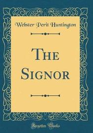 The Signor (Classic Reprint) by Webster Perit Huntington image