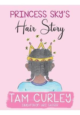 Princess Sky's Hair Story by Tam Curley