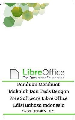 Panduan Membuat Makalah Dan Tesis Dengan Free Software Libre Office Edisi Bahasa Indonesia by Cyber Jannah Sakura