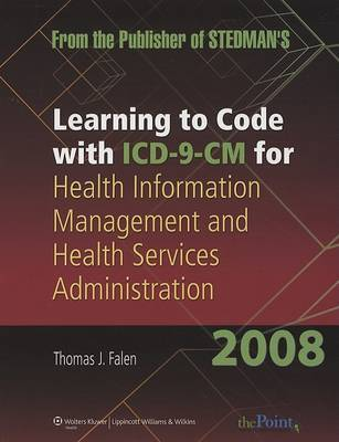 Learning to Code with ICD-9-CM for Health Information Management and Health Services Administration: 2008 by Thomas J Falen image