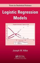 Logistic Regression Models by Joseph M. Hilbe
