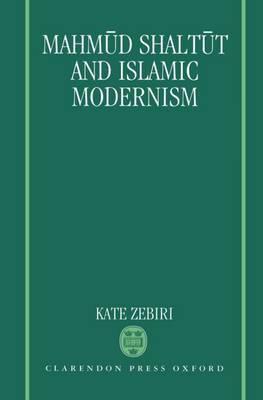Mahmud Shaltut and Islamic Modernism by Kate Zebiri