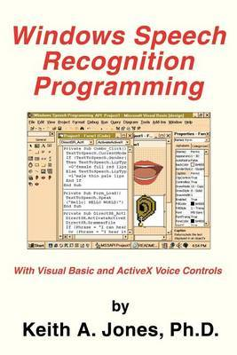 Windows Speech Recognition Programming: With Visual Basic and ActiveX Voice Controls by Keith A Jones, PhD (Mayo Clinic, Rochester, MN)