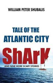 Tale of the Atlantic City Shark and Nine More Scary Stories by William Peter Shubalis