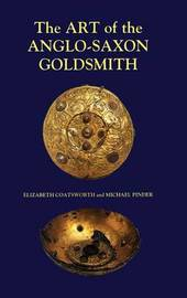 The Art of the Anglo-Saxon Goldsmith by Elizabeth Coatsworth