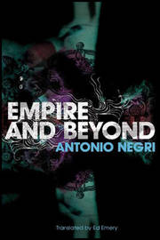 Empire and Beyond by Antonio Negri