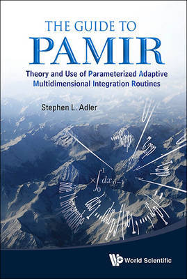 Guide To Pamir, The: Theory And Use Of Parameterized Adaptive Multidimensional Integration Routines by Stephen L Adler