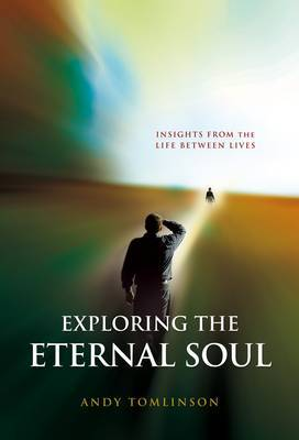Exploring the Eternal Soul by Andy Tomlinson