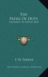 The Paths of Duty: Counsels to Young Men by F W Farrar