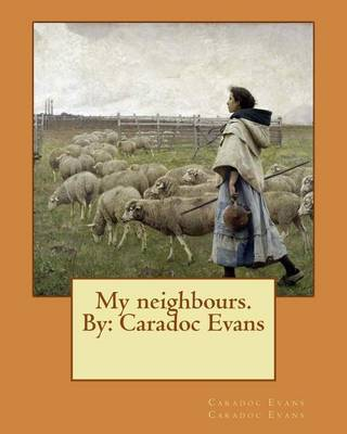 My Neighbours. by by Caradoc Evans Caradoc Evans image
