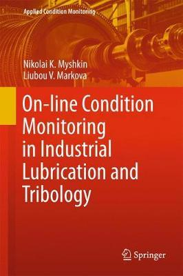 On-line Condition Monitoring in Industrial Lubrication and Tribology by Nikolai K. Myshkin