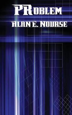 Problem by Alan E Nourse