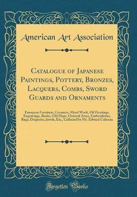 Catalogue of Japanese Paintings, Pottery, Bronzes, Lacquers, Combs, Sword Guards and Ornaments by American Art Association