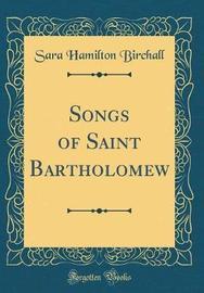 Songs of Saint Bartholomew (Classic Reprint) by Sara Hamilton Birchall image
