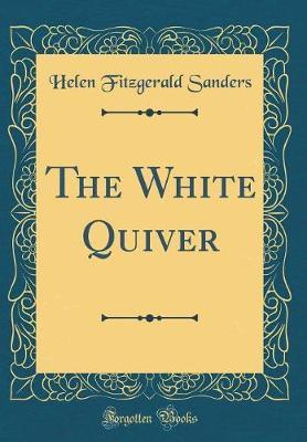 The White Quiver (Classic Reprint) by Helen Fitzgerald Sanders