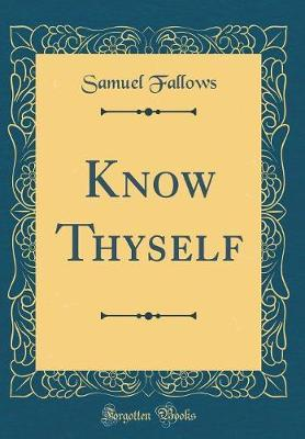 Know Thyself (Classic Reprint) by Samuel Fallows