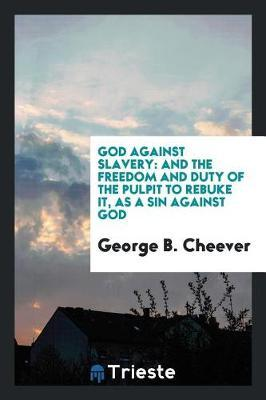 God Against Slavery by George B Cheever