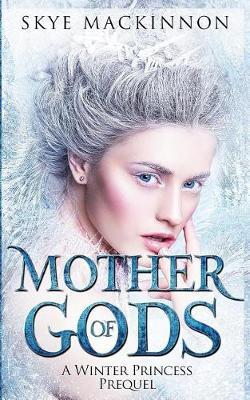 Mother of Gods by Skye Mackinnon