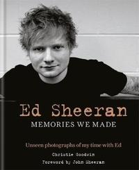 Ed Sheeran: Memories we made by Christie Goodwin
