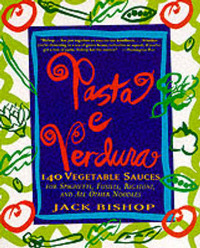 Pasta e Verdura: 140 Vegetable Sauces for Spaghetti, Fusilli, Rigatoni, and All Other Noodles by Jack Bishop image