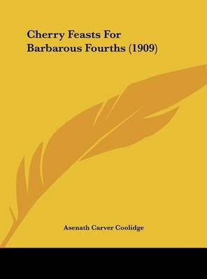 Cherry Feasts for Barbarous Fourths (1909) by Asenath Carver Coolidge image