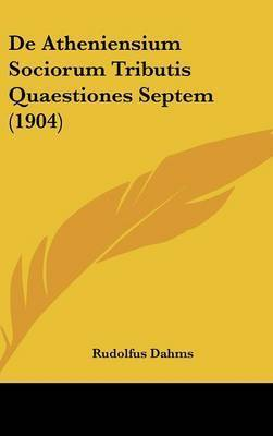 de Atheniensium Sociorum Tributis Quaestiones Septem (1904) by Rudolfus Dahms