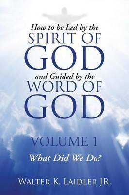 How to Be Led By the Spirit of God and Guided By the Word of God by Walter K Laidler