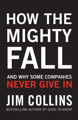 How the Mighty Fall: And Why Some Companies Never Give In by James Collins image