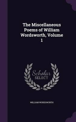 The Miscellaneous Poems of William Wordsworth, Volume 1 by William Wordsworth image