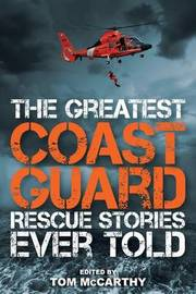 The Greatest Coast Guard Rescue Stories Ever Told by Tom McCarthy