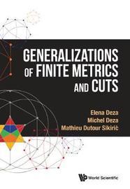 Generalizations Of Finite Metrics And Cuts by Michel Deza