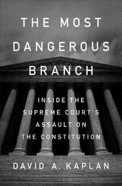 The Most Dangerous Branch by David A Kaplan