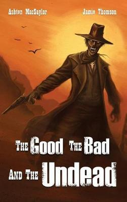 The Good the Bad and the Undead by Ashton Macsaylor