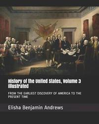History of the United States, Volume 3 Illustrated by Elisha Benjamin Andrews