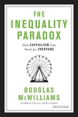 The Inequality Paradox: How Capitalism Can Work for Everyone by Douglas McWilliams