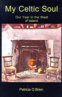 My Celtic Soul: Our Year in the West of Ireland by Patricia O'Brien image