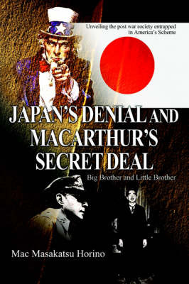 Japan's Denial and MacArthur's Secret Deal: Big Brother and Little Brother by Mac Masakatsu Horino image
