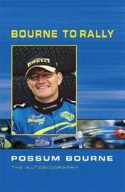 Bourne to Rally: Possum Bourne the Autobiography by Paul Owen