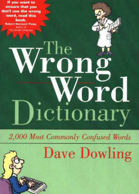 Wrong Word Dictionary: 2000 Most Commonly Confused Words by Dave Dowling image