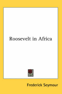 Roosevelt in Africa by Frederick Seymour image