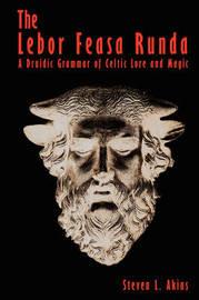 The Lebor Feasa Runda by Steven L. Akins