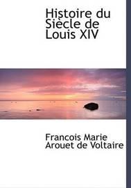Histoire Du SiAucle De Louis XIV (Large Print Edition) by Francois Marie Arouet de Voltaire