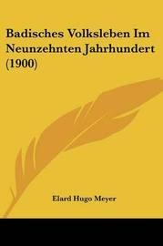 Badisches Volksleben Im Neunzehnten Jahrhundert (1900) by Elard Hugo Meyer