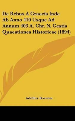 de Rebus a Graecis Inde AB Anno 410 Usque Ad Annum 403 A. Chr. N. Gestis Quaestiones Historicae (1894) by Adolfus Boerner image