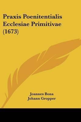 Praxis Poenitentialis Ecclesiae Primitivae (1673) by Johann Gropper