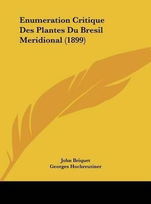 Enumeration Critique Des Plantes Du Bresil Meridional (1899) by John Briquet