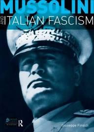 Mussolini and Italian Fascism by Giuseppe Finaldi