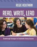 Read, Write, Lead: Breakthrough Strategies for Schoolwide Literacy Success by Regie Routman